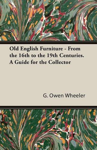 Old English Furniture - From the 16th to the 19th Centuries. a Guide for the Collector (Paperback)