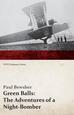 Green Balls: The Adventures of a Night-Bomber (Wwi Centenary Series) (Paperback)