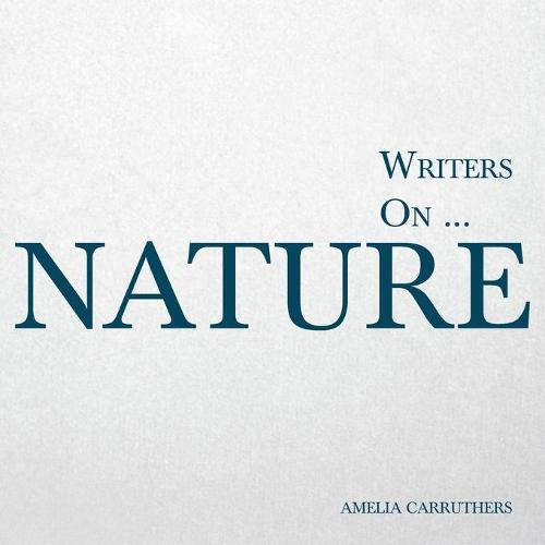 Writers On... Nature (a Book of Quotations, Poems and Literary Reflections) - Writers On... 6 (Paperback)