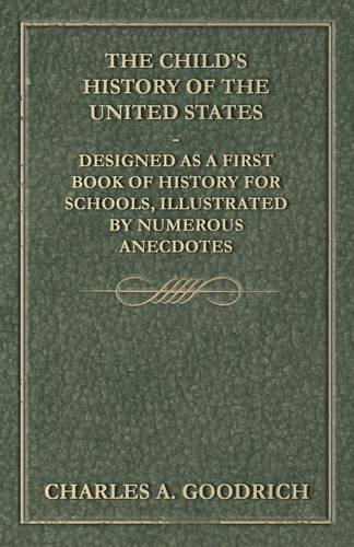 The Child's History of the United States - Designed as a First Book of History for Schools, Illustrated by Numerous Anecdotes (Paperback)