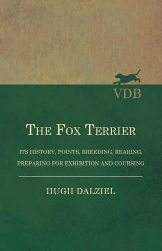 The Fox Terrier - Its History, Points, Breeding, Rearing, Preparing for Exhibition and Coursing (Paperback)
