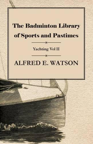 The Badminton Library of Sports and Pastimes - Yachting Vol II (Paperback)