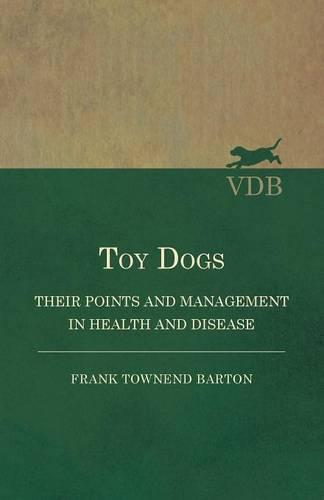Toy Dogs - Their Points and Management in Health and Disease (Paperback)