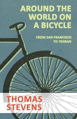 Around the World on a Bicycle - From San Francisco to Tehran (Paperback)