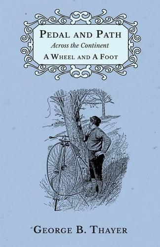 Pedal and Path Across the Continent a Wheel and a Foot (Paperback)