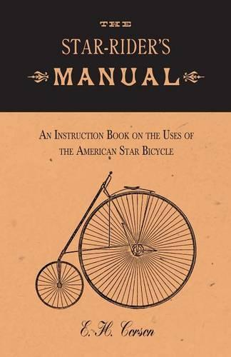 The Star-Rider's Manual - An Instruction Book on the Uses of the American Star Bicycle (Paperback)
