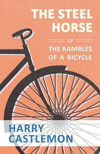 The Steel Horse or the Rambles of a Bicycle (Paperback)
