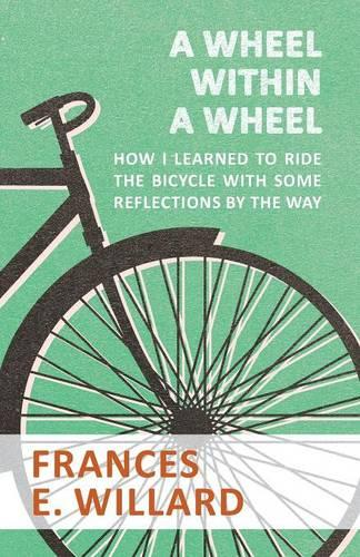 A Wheel Within a Wheel - How I Learned to Ride the Bicycle with Some Reflections by the Way (Paperback)