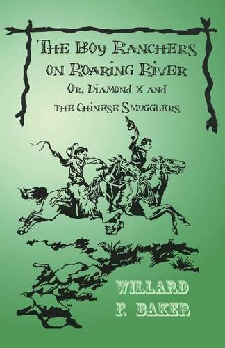 The Boy Ranchers on Roaring River; Or, Diamond X and the Chinese Smugglers - Boy Rancher (Paperback)