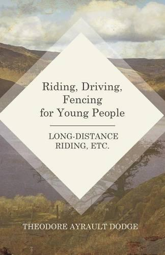 Riding, Driving, Fencing for Young People - Long-Distance Riding, Etc. (Paperback)