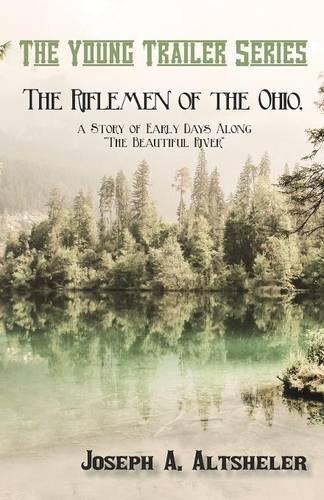 "The Riflemen of the Ohio, a Story of Early Days Along ""the Beautiful River"" - Young Trailer (Paperback)"