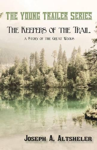 The Keepers of the Trail, a Story of the Great Woods - Young Trailer (Paperback)