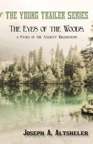 The Eyes of the Woods, a Story of the Ancient Wilderness - Young Trailer (Paperback)