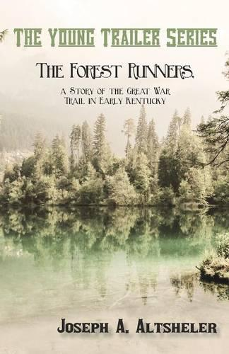 The Forest Runners, a Story of the Great War Trail in Early Kentucky - Young Trailer (Paperback)