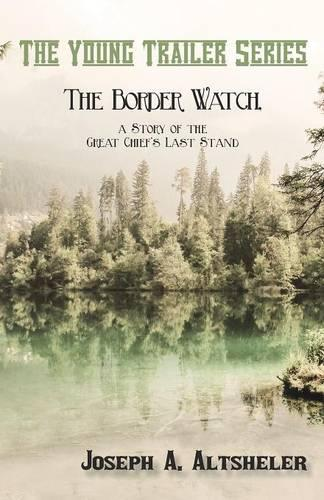 The Border Watch, a Story of the Great Chief's Last Stand - Young Trailer (Paperback)
