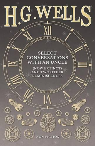 Select Conversations with an Uncle (Now Extinct) and Two Other Reminiscences (Paperback)
