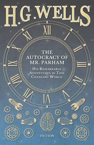 The Autocracy of Mr. Parham - His Remarkable Adventures in This Changing World (Paperback)