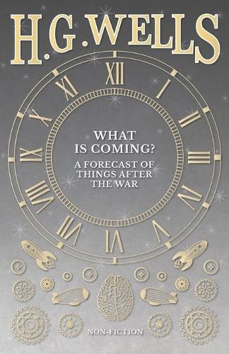 What Is Coming? a Forecast of Things After the War (Paperback)
