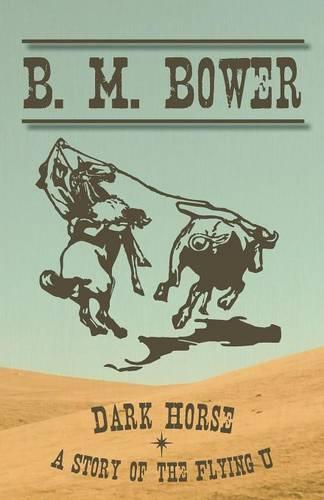 Dark Horse - A Story of the Flying U - Flying U (Paperback)
