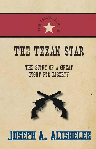 The Texan Star - The Story of a Great Fight for Liberty - Texan (Paperback)