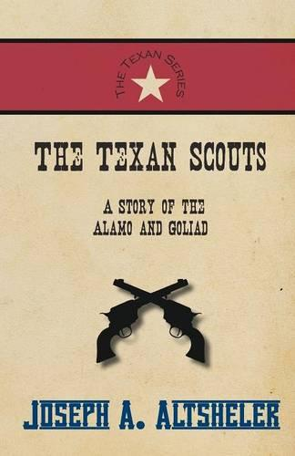 The Texan Scouts - A Story of the Alamo and Goliad - Texan (Paperback)