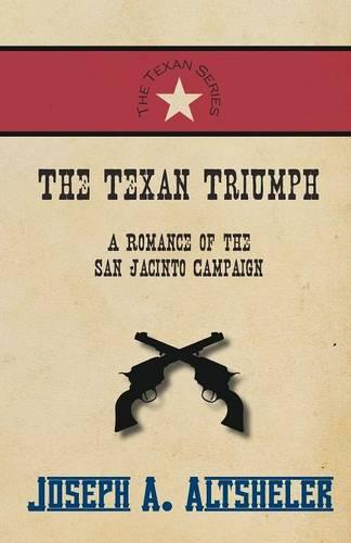 The Texan Triumph - A Romance of the San Jacinto Campaign - Texan (Paperback)