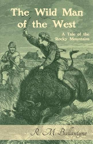 The Wild Man of the West: A Tale of the Rocky Mountains (Paperback)