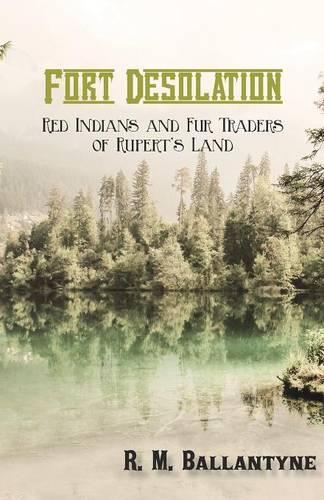 Fort Desolation: Red Indians and Fur Traders of Rupert's Land (Paperback)