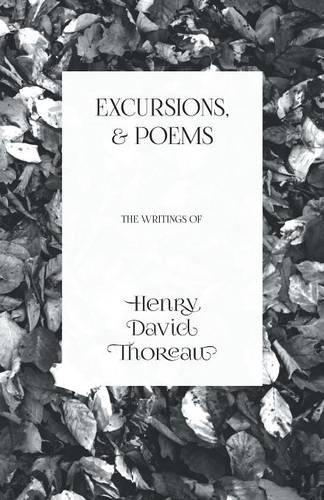 Excursions, and Poems - The Writings of Henry David Thoreau (Paperback)