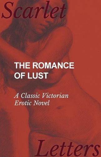 The Romance of Lust - A Classic Victorian Erotic Novel (Paperback)