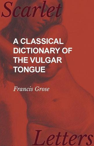 A Classical Dictionary of the Vulgar Tongue (Paperback)