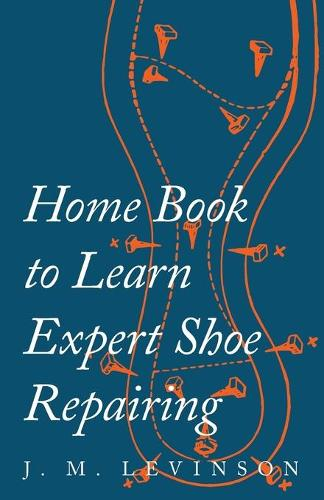 Home Book to Learn Expert Shoe Repairing (Paperback)