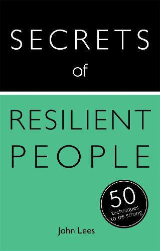 Secrets of Resilient People: 50 Techniques to Be Strong - Secrets of Success (Paperback)