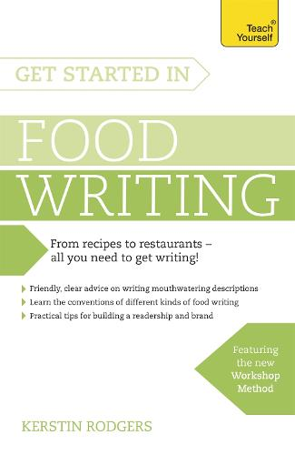 Get Started in Food Writing: The complete guide to writing about food, cooking, recipes and gastronomy (Paperback)