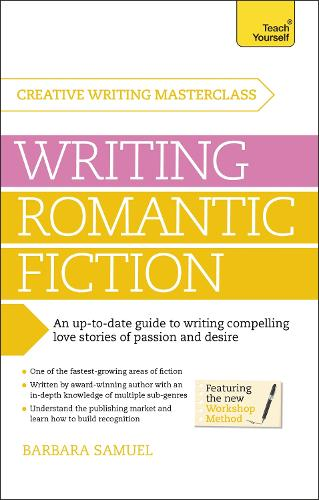 Masterclass: Writing Romantic Fiction: A modern guide to writing compelling love stories of passion and desire (Paperback)