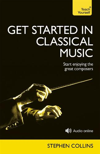Get Started In Classical Music: A concise, listener-focused guide to enjoying the great composers (Paperback)