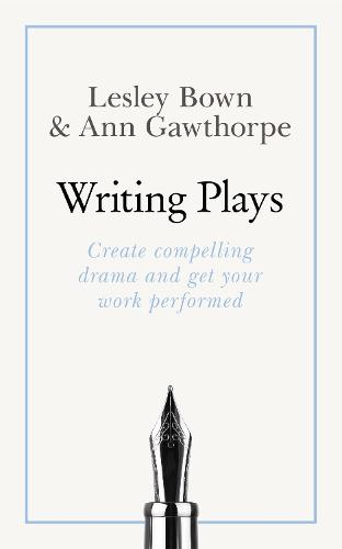 Masterclass: Writing Plays: How to create realistic and compelling drama and get your work performed (Paperback)