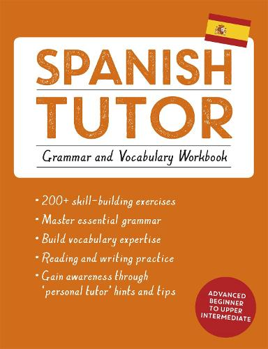 Spanish Tutor: Grammar and Vocabulary Workbook (Learn Spanish with Teach Yourself): Advanced beginner to upper intermediate course (Paperback)