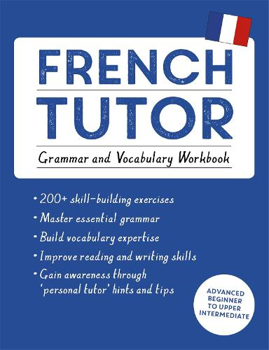 French Tutor: Grammar and Vocabulary Workbook (Learn French with Teach Yourself): Advanced beginner to upper intermediate course (Paperback)