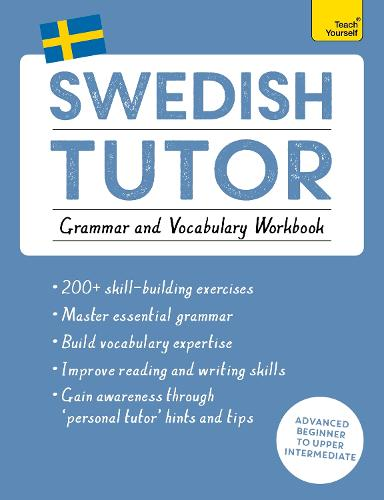Swedish Tutor: Grammar and Vocabulary Workbook (Learn Swedish with Teach Yourself): Advanced beginner to upper intermediate course (Paperback)