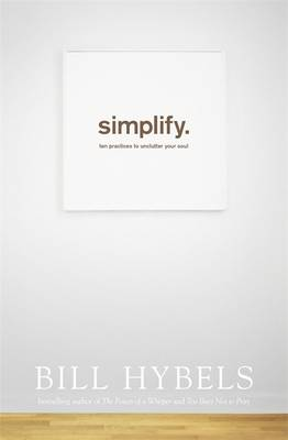 Simplify: Ten Practices to Unclutter your Soul (Paperback)