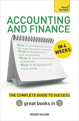 Accounting & Finance in 4 Weeks: The Complete Guide to Success: Teach Yourself (Paperback)