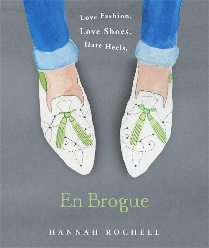 En Brogue: Love Fashion. Love Shoes. Hate Heels: A Girl's Guide to Flat Shoes and How to Wear them with Style. (Hardback)