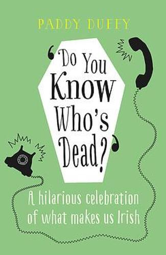 Do You Know Who's Dead?: A hilarious celebration of what makes us Irish (Hardback)