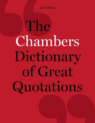 The Chambers Dictionary of Great Quotations: 3rd Edition (Hardback)
