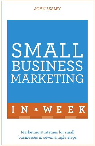 Small Business Marketing In A Week: Marketing Strategies For Small Businesses In Seven Simple Steps (Paperback)