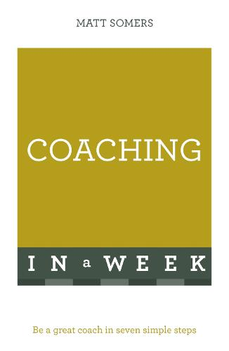 Coaching In A Week: Be A Great Coach In Seven Simple Steps (Paperback)