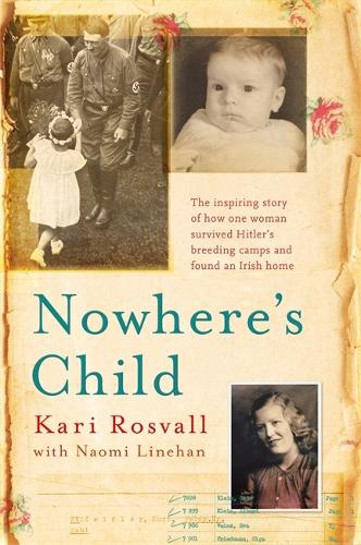 Nowhere's Child: The inspiring story of how one woman survived Hitler's breeding camps and found an Irish home (Paperback)