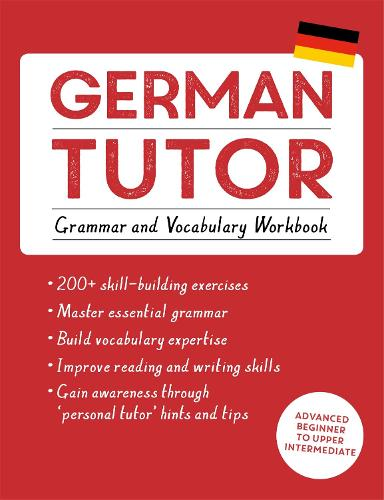 German Tutor: Grammar and Vocabulary Workbook (Learn German with Teach Yourself): Advanced beginner to upper intermediate course (Paperback)