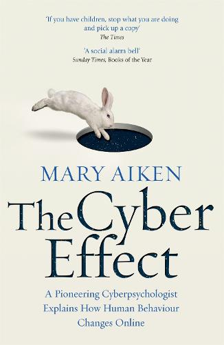 The Cyber Effect: A Pioneering Cyberpsychologist Explains How Human Behaviour Changes Online (Paperback)